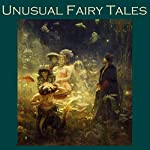 Unusual Fairy Tales | John Ruskin,Katherine Pyle,Leo Tolstoy,Olive Schreiner,Comtesse de Ségur,Leonard Merrick,Mary Coleridge