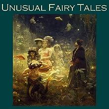 Unusual Fairy Tales (       UNABRIDGED) by John Ruskin, Katherine Pyle, Leo Tolstoy, Olive Schreiner, Comtesse de Ségur, Leonard Merrick, Mary Coleridge Narrated by Cathy Dobson