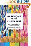 Parenting Beyond Pink & Blue: How to...