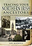 Tracing Your Northern Irish Ancestors: A Guide for Family Historians (Family History)