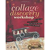 Collage Discovery Workshop: Make Your Own Collage Creations Using Vintage Photos, Found Objects and Ephemeraby Claudine Hellmuth