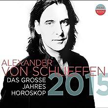 Das große Jahreshoroskop 2015 Hörbuch von Alexander von Schlieffen Gesprochen von: Alexander von Schlieffen