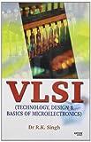VLSI (Technology, Design & Basics of Microelectronics)