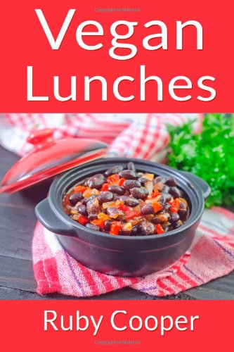Vegan Lunches (Vegan Cookbook) (Volume 6) by Ruby Cooper
