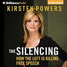 The Silencing: How the Left Is Killing Free Speech (       UNABRIDGED) by Kirsten Powers Narrated by Kristin Watson Heintz