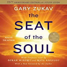 The Seat of the Soul: 25th Anniversary Edition (       UNABRIDGED) by Gary Zukav Narrated by Gary Zukav, Maya Angelou, Oprah Winfrey