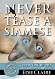 Never Tease a Siamese: Volume 5 (Leigh Koslow Mystery Series)