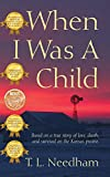 When I Was a Child: Based on a True Story of Love, Death, and Survival on the Kansas Prairie