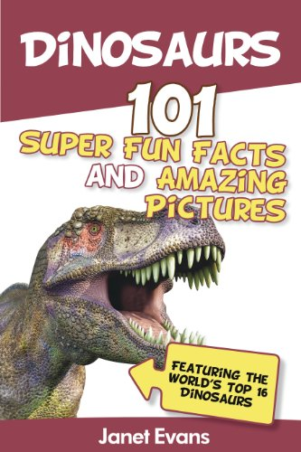 Dinosaurs: 101 Super Fun Facts And Amazing Pictures (Featuring The World