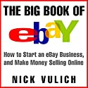 The Big Book of eBay: How Start an eBay Business, and Make Money Selling Online Audiobook by Nick Vulich Narrated by Graham King