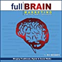 Full Brain Marketing for the Small Business: Merging Traditional, Digital & Social Media (       UNABRIDGED) by D. J. Heckes Narrated by D. J. Heckes