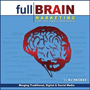 Full Brain Marketing for the Small Business: Merging Traditional, Digital & Social Media | [D. J. Heckes]