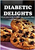 Your Favorite Foods - All Sugar-Free Part Two (Diabetic Delights) (English Edition)