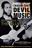 Chasin' That Devil Music: Searching for the Blues (With CD)