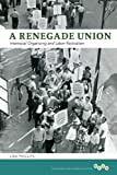 A Renegade Union: Interracial Organizing and Labor Radicalism (Working Class in American History) (0252037324) by Phillips, Lisa