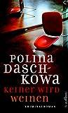 Keiner wird weinen: Kriminalroman (Polina Daschkowa 2374)
