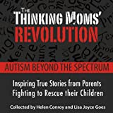 img - for The Thinking Mom's Revolution: Autism Beyond the Spectrum: Inspiring True Stories from Parents Fighting to Rescue Their Children book / textbook / text book