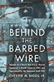 img - for Behind the Barbed Wire: Memoir of a World War II U.S. Marine Captured in North China in 1941 and Imprisoned by the Japanese Until 1945 book / textbook / text book