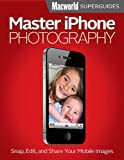 Master iPhone Photography (Macworld Superguides Book 40)