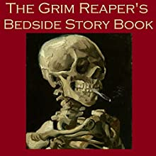 The Grim Reaper's Bedside Story Book: Tales of Gruesome and Unusual Deaths (       UNABRIDGED) by Edgar Allan Poe, Sherwood Anderson, Alexander Pushkin, Wilkie Collins, Thomas Hardy, Arnold Bennett, Egerton Castle Narrated by Cathy Dobson