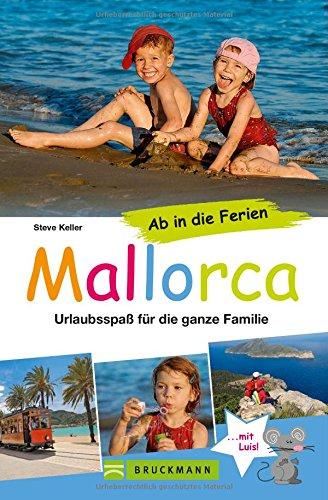 Familienreiseführer Mallorca: Urlaubsspaß für die ganze Familie - Mit Urlaubsideen für Ausflüge...