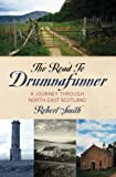 Robert Smith The Road to Drumnafunner: A Journey Through North-east Scotland