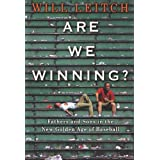 Are We Winning?: Fathers and Sons in the New Golden Age of Baseball ~ Will Leitch