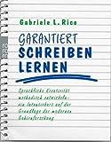 Garantiert schreiben lernen: Sprachliche Kreativität methodisch entwickeln - ein Intensivkurs auf der Grundlage der modernen Gehirnforschung