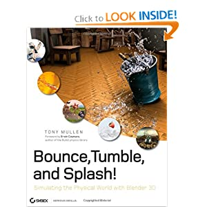 Bounce, Tumble, and Splash!: Simulating the Physical World with Blender 3D Tony Mullen and Erwin Coumans