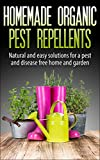 Organic Pest Control : Homemade Organic Pest Repellents, Natural, Easy And Proven Solutions For A Pest And Disease Free Home And Garden : Bug Free,Pest ... (Organic Gardening, Pest control, Bug Free)