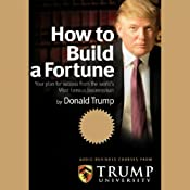 How to Build a Fortune: Your Plan for Success From the World's Most Famous Businessman | [Donald Trump, Trump University]