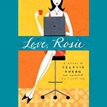 Love, Rosie (a.k.a. Rosie Dunne) (       ABRIDGED) by Cecelia Ahern Narrated by Roger Rees, Moira Quirk, Rosalyn Landor, Russell Copley