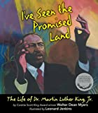 Ive Seen the Promised Land: The Life of Dr. Martin Luther King, Jr.