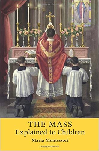 The Mass Explained to Children written by Maria Montessori