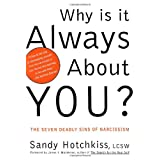 Why Is It Always About You?: The Seven Deadly Sins of Narcissismby Sandy Hotchkiss