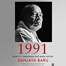 1991: How P. V. Narasimha Rao Made History Audiobook by Sanjaya Baru Narrated by Avinash Kumar Singh