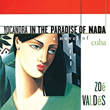 Yocandra in the Paradise of Nada: A Novel of Cuba (       UNABRIDGED) by Zoe Valdes, Sabina Cienfuegos (translator) Narrated by Bianca Salazar