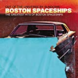 The Greatest Hits Of Boston Spaceships (Out Of The Universe By Sundown) Boston Spaceships