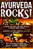 img - for Ayurveda Rocks!: Discover Wellness and Healing with Ayurvedic Aromatherapy. Ayurvedic Spa and Essential Oils for Beginners (Ayurveda, Aromatherapy, Essential Oils, Massage Book) (Volume 1) book / textbook / text book
