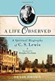 img - for A Life Observed: A Spiritual Biography of C. S. Lewis book / textbook / text book