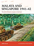 Malaya and Singapore 1941-42: The fall of Britain's empire in the East (Campaign)