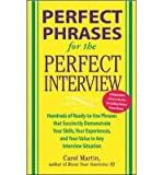 img - for By Carole Martin Perfect Phrases for the Perfect Interview: Hundreds of Ready-to-Use Phrases That Succinctly Demonstr (1st Edition) book / textbook / text book