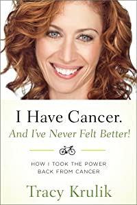 I Have Cancer. And I've Never Felt Better! by Tracy Krulik ebook deal