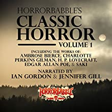 HorrorBabble's Classic Horror: Volume 1 Audiobook by H. P. Lovecraft, Ambrose Bierce, Charlotte Perkins Gilman, Edgar Allan Poe,  Saki, Mark Twain, Edith Wharton, W. B. Yeats Narrated by Ian Gordon, Jennifer Gill