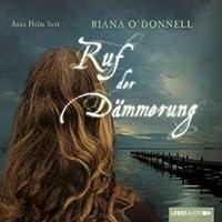Ruf der Dämmerung Hörbuch von Riana O'Donnell Gesprochen von: Anne Helm