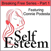 Self-Esteem Series, Part 1: Breaking Free  by Kimberly Alyn, Connie Podesta Narrated by Kimberly Alyn, Connie Podesta