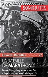 La bataille de Marathon- Le conflit mytique qui a mis fin � la premire guerre mdique (Grandes Batailles t. 22) (French Edition)