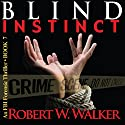 Blind Instinct: The Instinct Thriller Series, Book 7 Audiobook by Robert W. Walker Narrated by Bob Johnson
