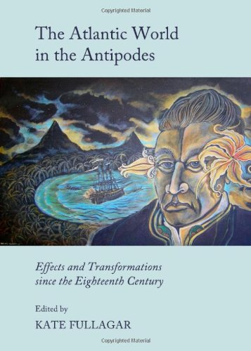 The Atlantic World in the Antipodes: Effects and Transformations Since the Eighteenth Century