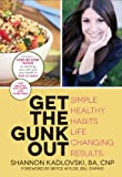 Get the Gunk Out: Simple Healthy Habits, Life Changing Results